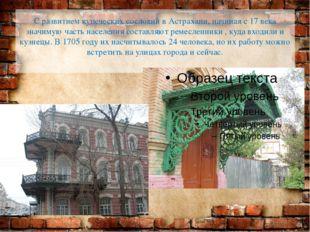 С развитием купеческих сословий в Астрахани, начиная с 17 века значимую часть
