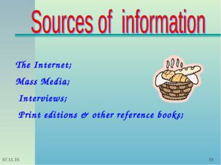 * * The Internet; Mass Media; Interviews; Print editions & other reference bo