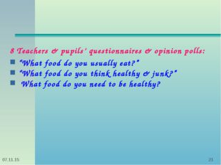 "* * 8 Teachers & pupils' questionnaires & opinion polls: ""What food do you us"