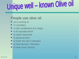 * * People use olive oil: as a cooking oil in cosmetics in hair conditioners