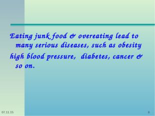 * * Eating junk food & overeating lead to many serious diseases, such as obes