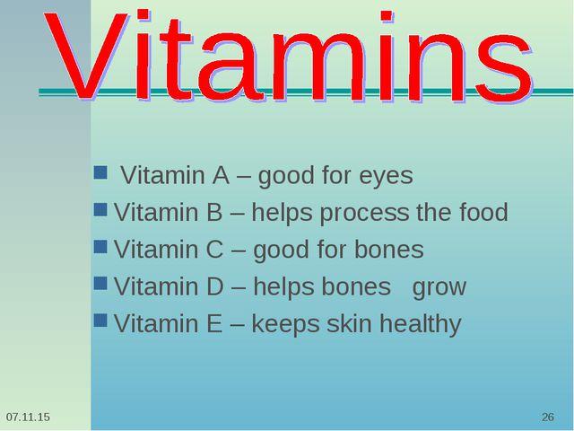 * * Vitamin A – good for eyes Vitamin B – helps process the food Vitamin C –...