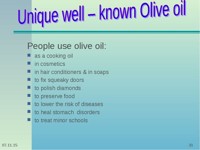 * * People use olive oil: as a cooking oil in cosmetics in hair conditioners...