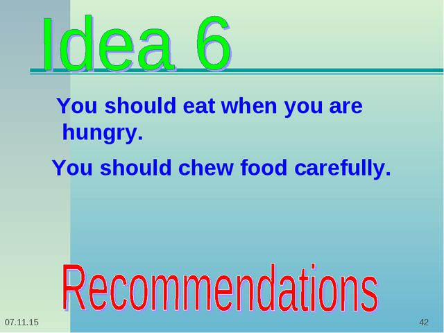 * * You should eat when you are hungry. You should chew food carefully.