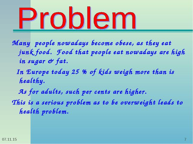 * * Many people nowadays become obese, as they eat junk food. Food that peopl...
