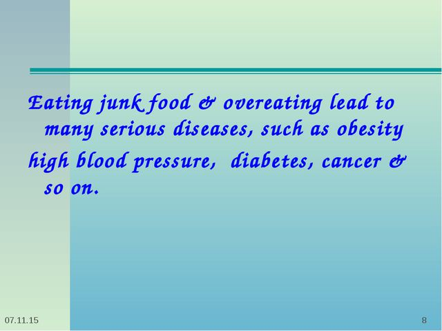 * * Eating junk food & overeating lead to many serious diseases, such as obes...