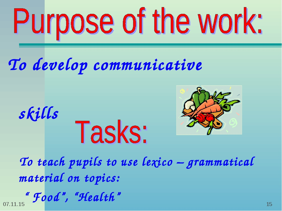 * * To develop communicative skills To teach pupils to use lexico – grammatic...