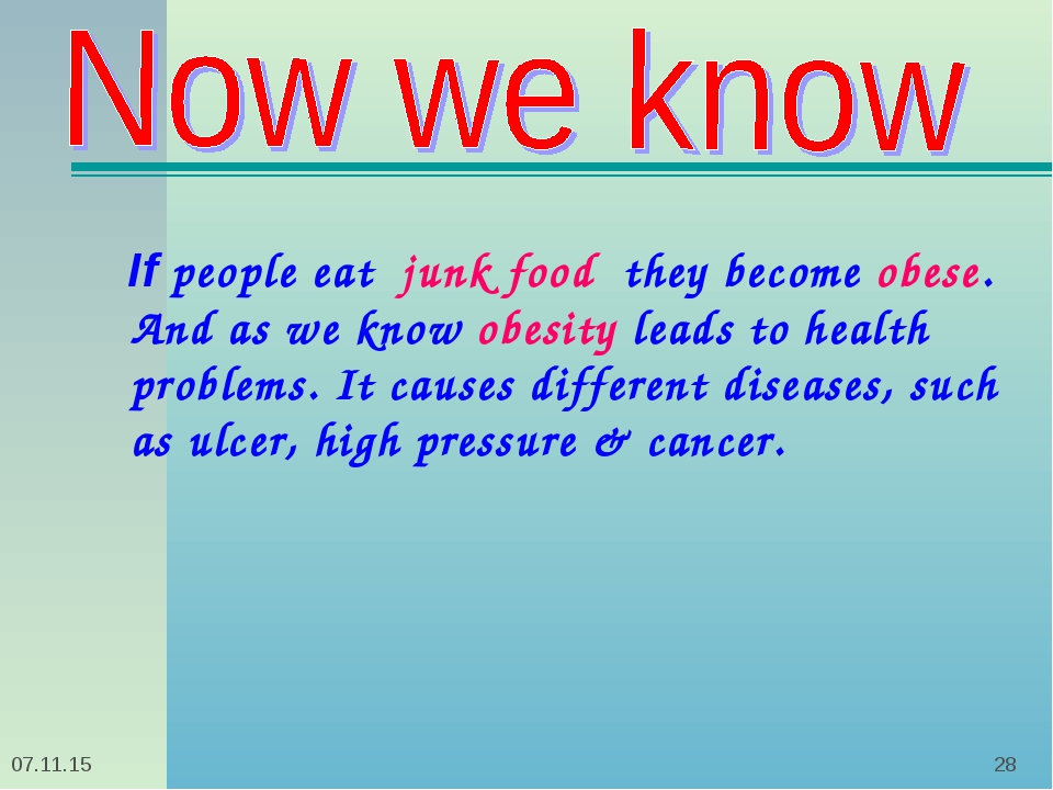 * * If people eat junk food they become obese. And as we know obesity leads t...