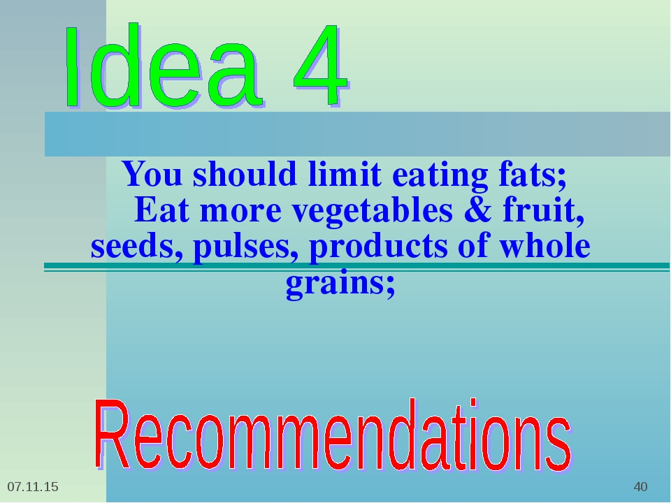 * * You should limit eating fats; Eat more vegetables & fruit, seeds, pulses,...