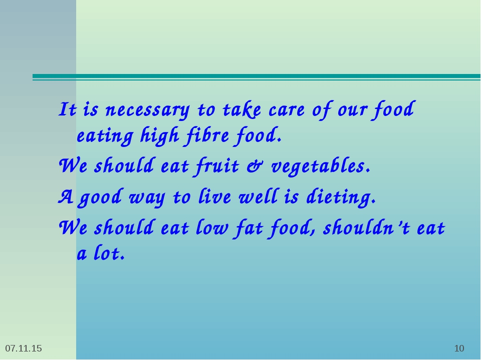 * * It is necessary to take care of our food eating high fibre food. We shoul...