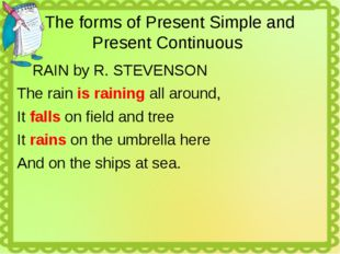 The forms of Present Simple and Present Continuous RAIN by R. STEVENSON The r