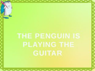 THE PENGUIN IS PLAYING THE GUITAR