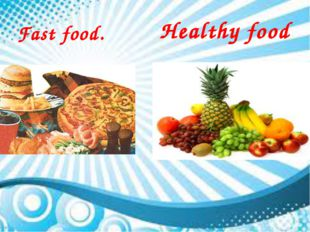Fast food. Healthy food