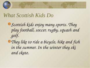 What Scottish Kids Do Scottish kids enjoy many sports. They play football, so