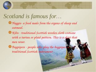 Scotland is famous for… Haggis- a food made from the organs of sheep and oatm