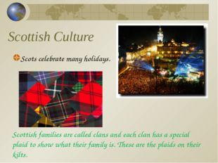 Scottish Culture Scots celebrate many holidays. Scottish families are called