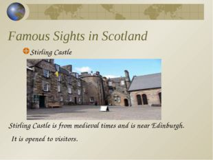 Famous Sights in Scotland Stirling Castle Stirling Castle is from medieval ti