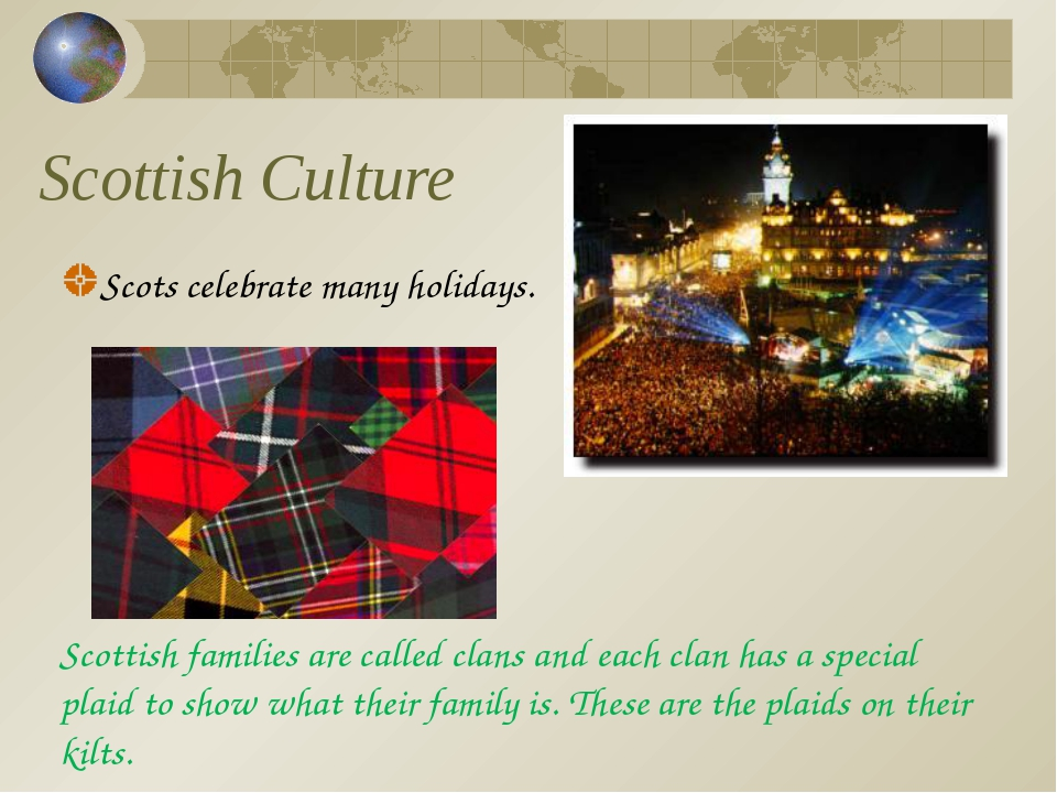 Scottish Culture Scots celebrate many holidays. Scottish families are called...