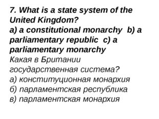 7. What is a state system of the United Kingdom? a) a constitutional monarchy