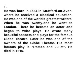 1. He was born in 1564 in Stratford-on-Avon, where he received a classical ed