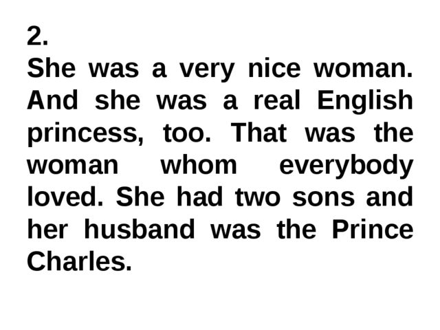 2. She was a very nice woman. And she was a real English princess, too. That...