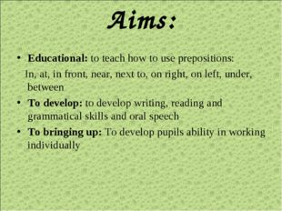 Aims: Educational: to teach how to use prepositions: In, at, in front, near,
