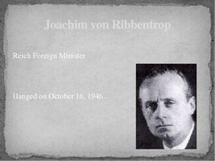 Reich Foreign Minister Hanged on October 16, 1946. Joachim von Ribbentrop