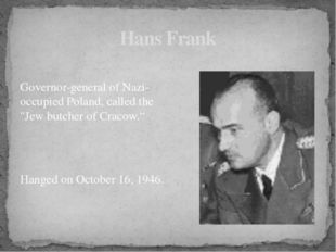 "Governor-general of Nazi-occupied Poland, called the ""Jew butcher of Cracow."