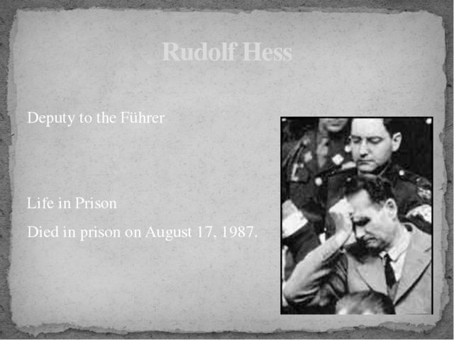 Deputy to the Führer Life in Prison Died in prison on August 17, 1987. Rudol...