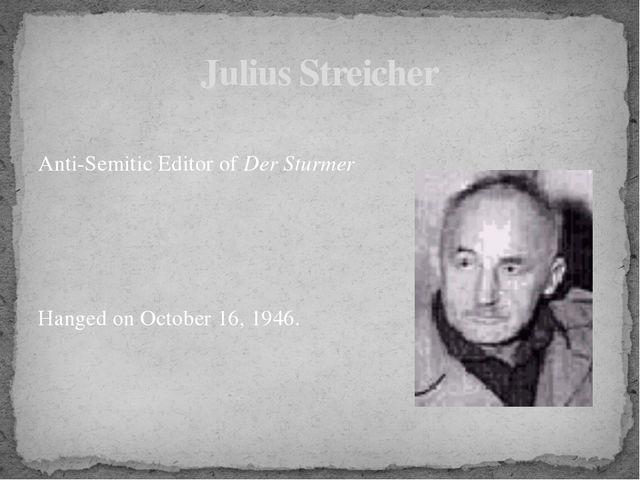 Anti-Semitic Editor ofDer Sturmer Hanged on October 16, 1946. Julius Streic...