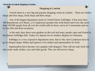 3.Read the text about shopping in London. Shopping in London Oxford street is