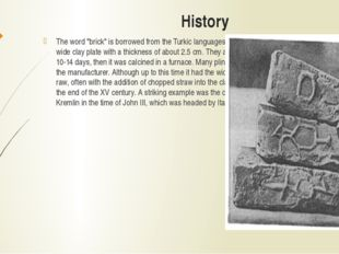 "History The word ""brick"" is borrowed from the Turkic languages ​​.Before bric"