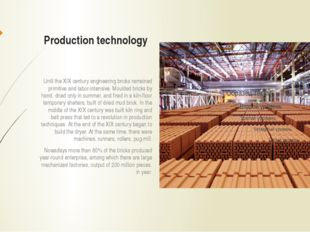 Production technology Until the XIX century engineering bricks remained prim