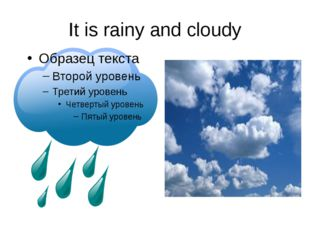 It is rainy and cloudy