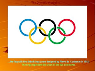 The Olympic symbol is… …the flag with five linked rings (were designed by Pie