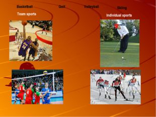 Team sports Individual sports Basketball Golf Volleyball Skiing