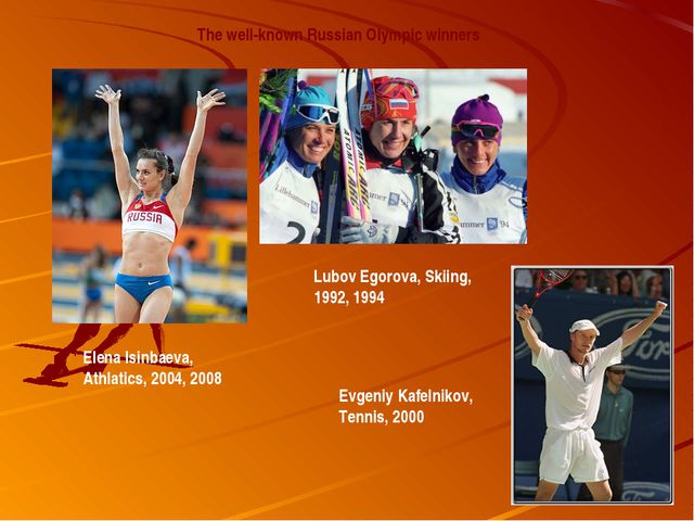 Elena Isinbaeva, Athlatics, 2004, 2008 The well-known Russian Olympic winners...
