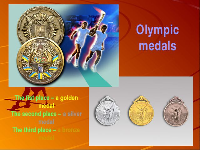 Olympic medals The fist place – a golden medal The second place – a silver me...