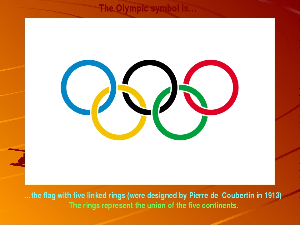 The Olympic symbol is… …the flag with five linked rings (were designed by Pie...