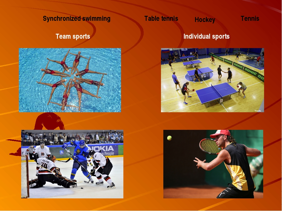 Team sports Synchronized swimming Individual sports Table tennis Hockey Tennis