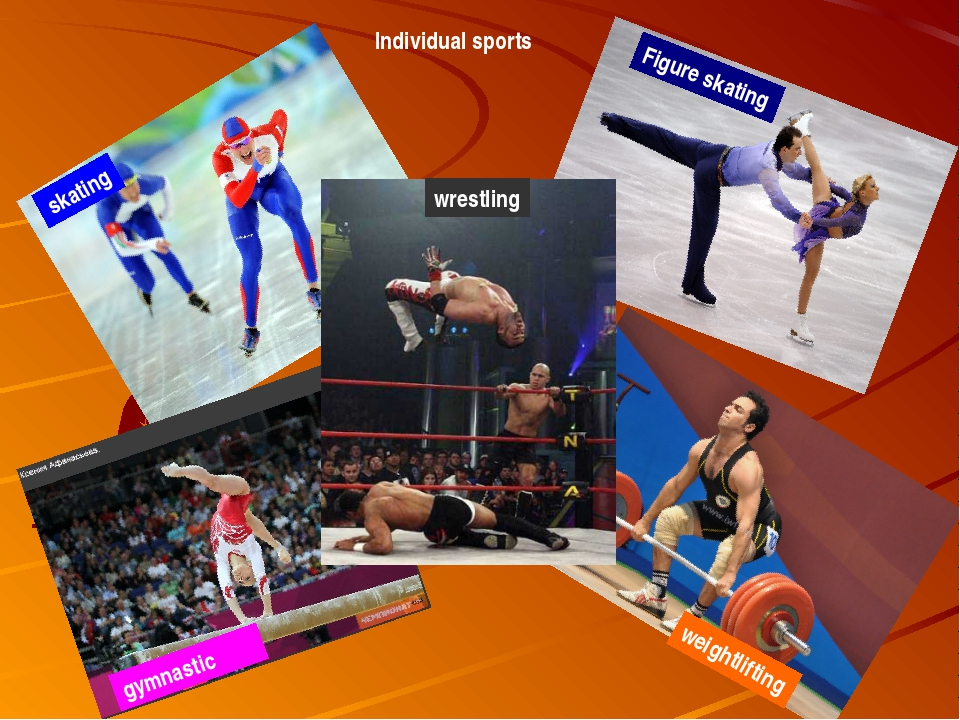 Individual sports skating Figure skating gymnastic weightlifting wrestling
