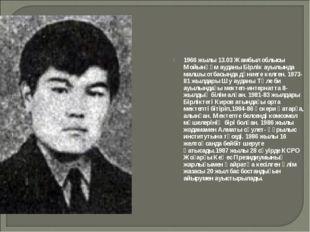 1966 жылы 13.03 Жамбыл облысы Мойынқұм ауданы Бірлік ауылында малшы отбасында