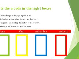 Write the words in the right boxes a) The teacher gave the pupil a good mark.