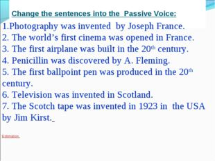 Change the sentences into the Passive Voice:  1.Photography was invented by