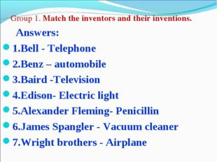 Group 1. Match the inventors and their inventions. Answers: 1.Bell - Telepho