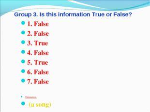 Group 3. Is this information True or False? 1. False 2. False 3. True 4. Fals