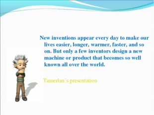 New inventions appear every day to make our lives easier, longer, warmer, fas