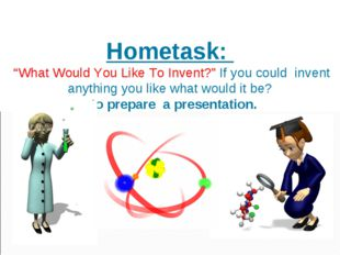 """Hometask: """"What Would You Like To Invent?"""" If you could invent anything you l"""