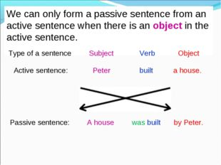 We can only form a passive sentence from an active sentence when there is an