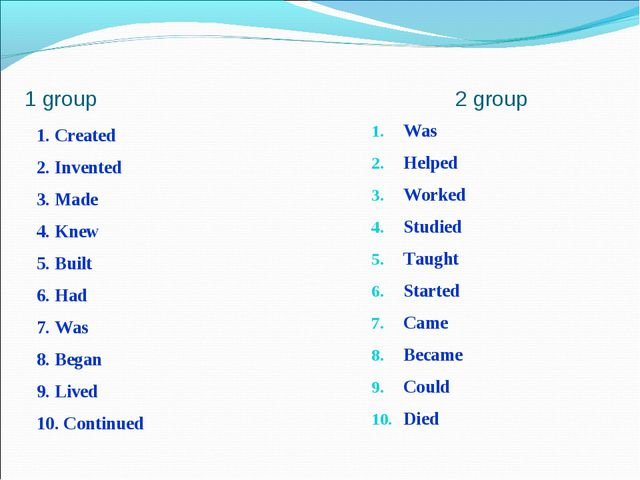 1 group 2 group 1. Created 2. Invented 3. Made 4. Knew 5. Built 6. Had 7. Was...